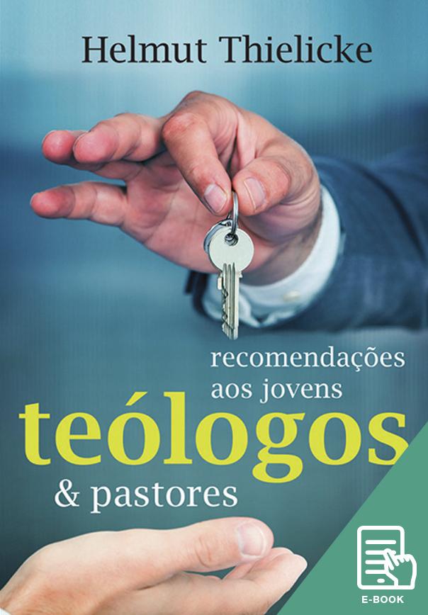 Recomendações aos jovens teólogos e pastores (E-book)