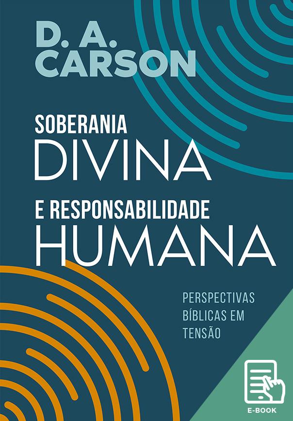 Soberania divina e responsabilidade humana (E-book)