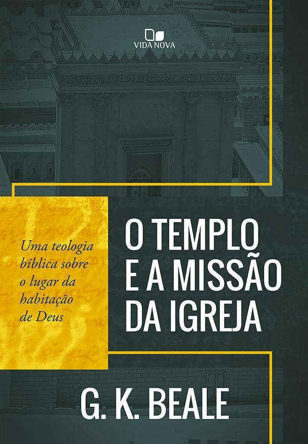 Templo e a missão da igreja, O (Pré-venda 12/03)