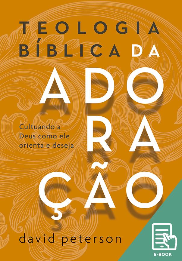Teologia bíblica da adoração (E-book)