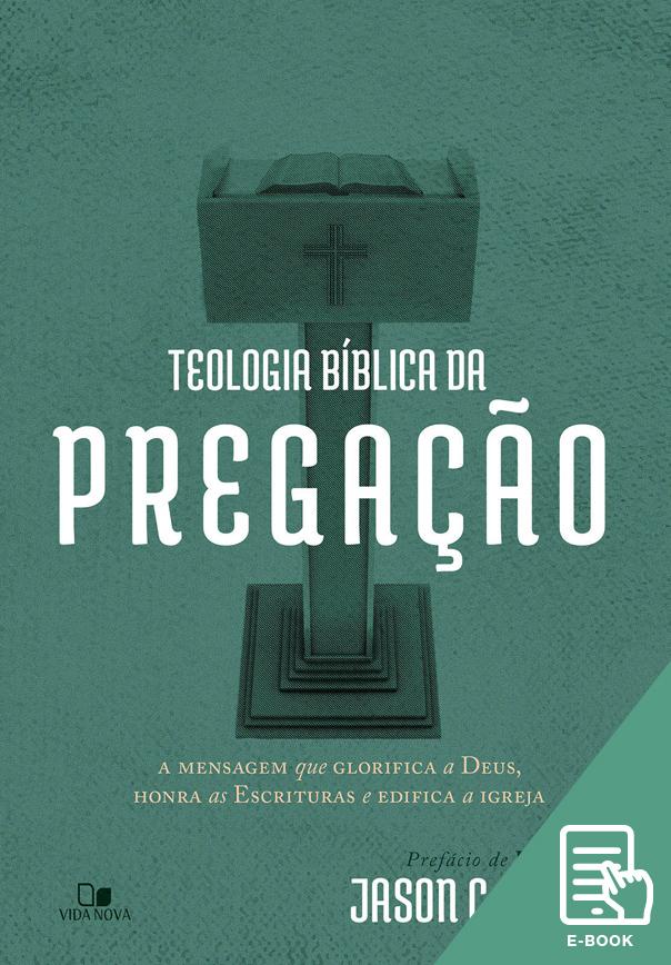 Teologia bíblica da pregação (E-book)