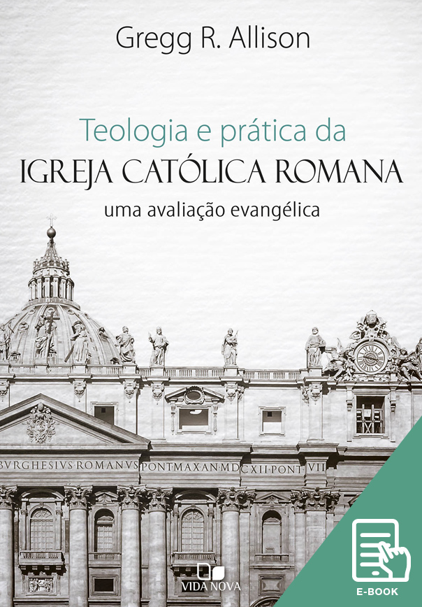 Teologia e prática da igreja católica romana (E-book)