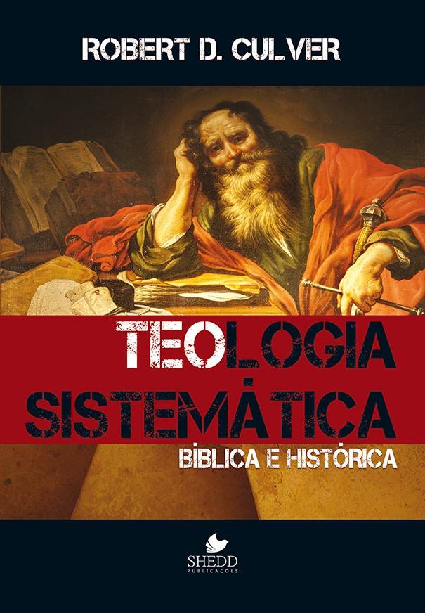 Teologia sistemática: bíblica e histórica - Culver