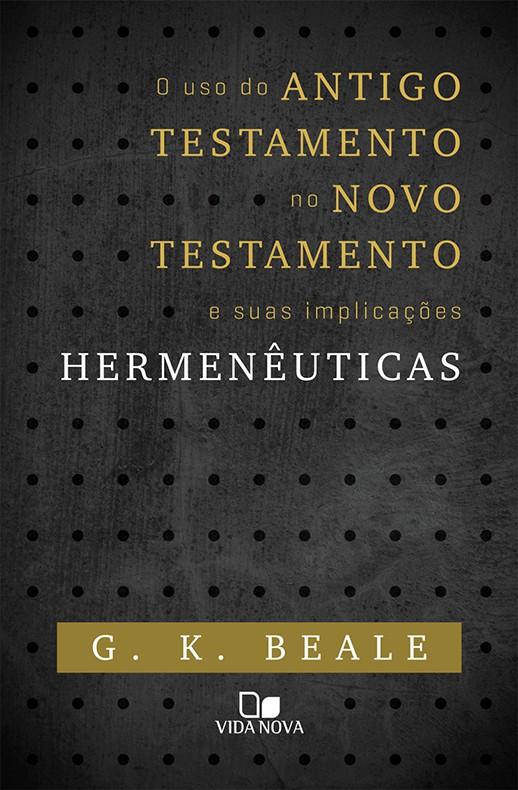 Uso do Antigo Testamento no Novo Testamento e suas implicações Hermenêuticas, O