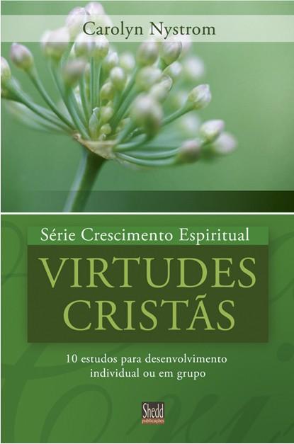 Virtudes Cristãs - Série Crescimento Espiritual