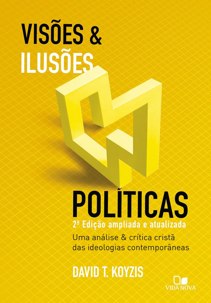 Visões e ilusões políticas - 2ª Ed. ampliada e atualizada