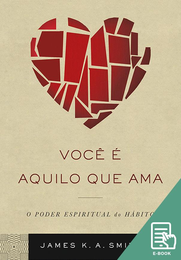 Você é aquilo que ama (E-book)