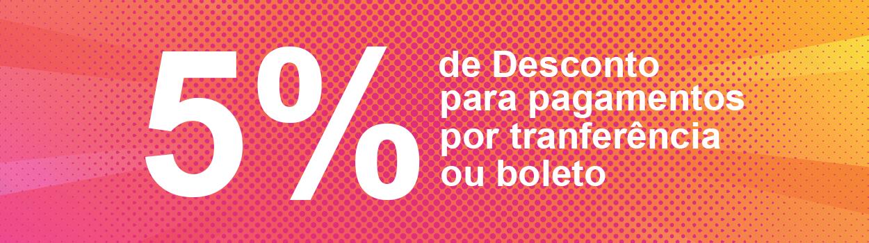 5% de desconto em pagamentos por transferência ou boleto