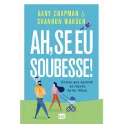 Ah, Se Eu Soubesse! - Gary Chapman e Shannon Warden