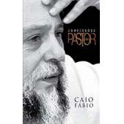Confissões do Pastor - Caio Fábio