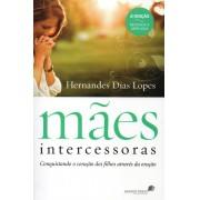 Mães Intercessoras - Hernandes Dias Lopes