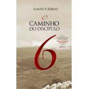 O Caminho Do Discípulo 6 - Caio Fábio