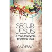 Seguir Jesus, O Mais Fascinante Projeto De Vida - Caio Fábio