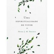 Uma Espiritualidade do Viver - Henri J. M. Nouwen
