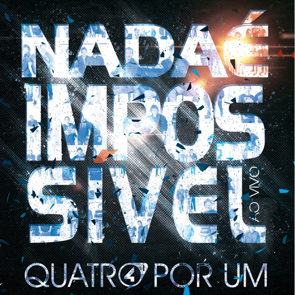 CD Quatro Por Um - Nada é Impossível Ao Vivo