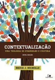 Contextualização: Uma Teologia do Evangelho e Cultura - Bruce J. Nicholls