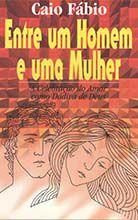 Entre Um Homem E Uma Mulher - Caio Fábio