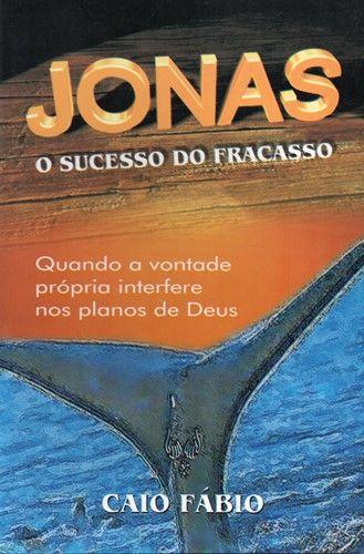 Jonas, O Sucesso Do Fracasso - Caio Fábio