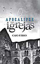 O Apocalipse das Igrejas - Caio Fábio