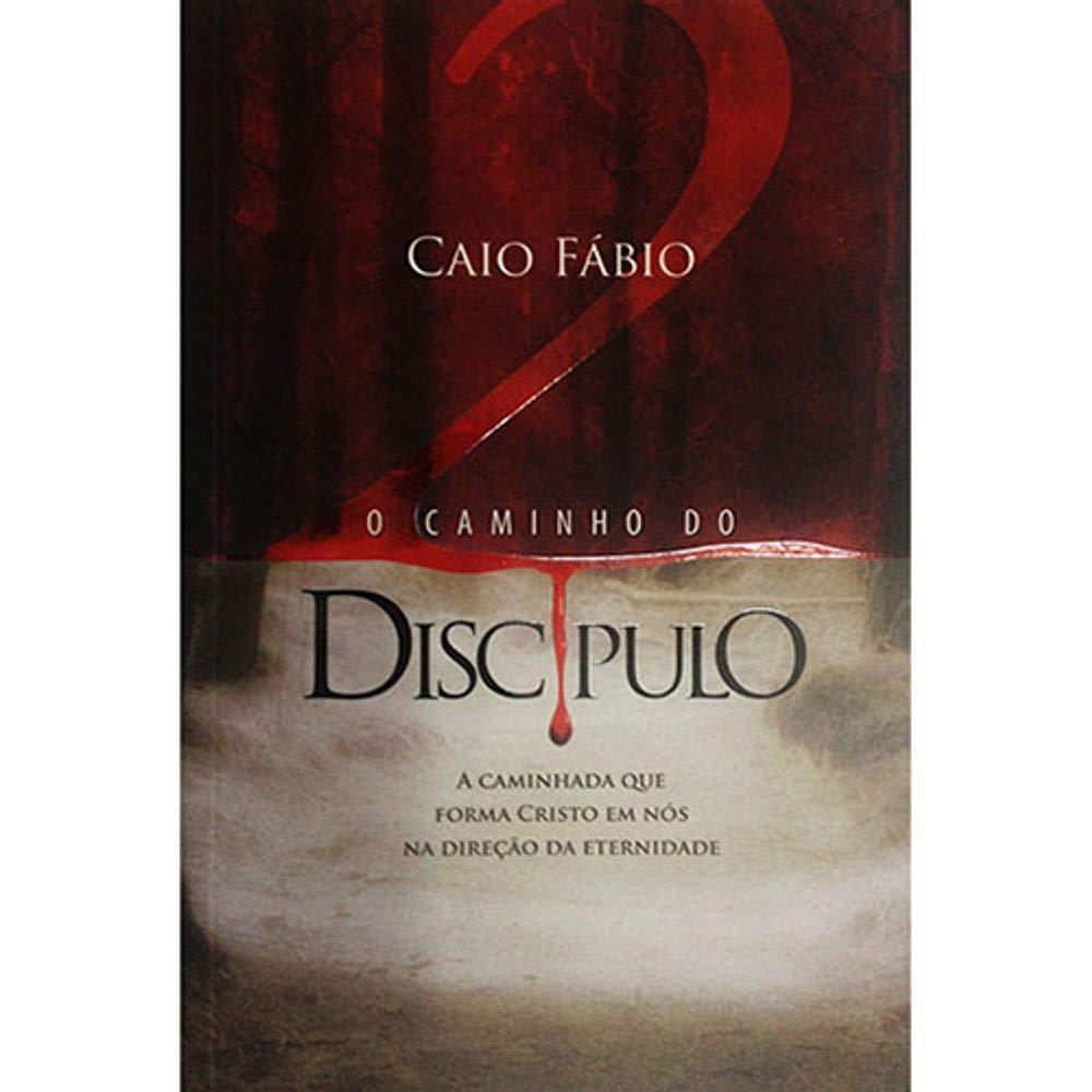 O Caminho Do Discípulo 2 - Caio Fábio