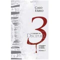 O Caminho Do Discípulo 3 - Caio Fábio
