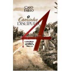 O Caminho Do Discípulo 4 - Caio Fábio