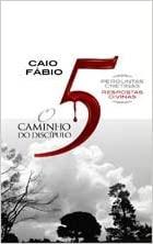 O Caminho Do Discípulo 5 - Caio Fábio