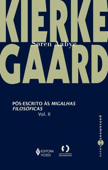 Pós-Escrito às Migalhas Filosóficas Volume 2 - Soren Aabye Kierkegaard