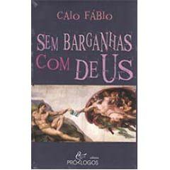 Sem Barganhas com Deus - Caio Fábio
