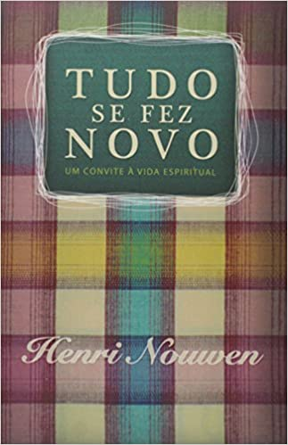 Tudo se Fez Novo - Henri Nouwen