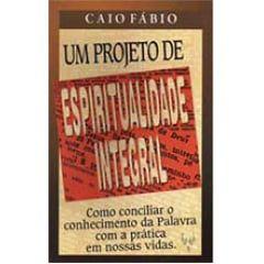 Um Projeto De Espiritualidade Integral - Caio Fábio
