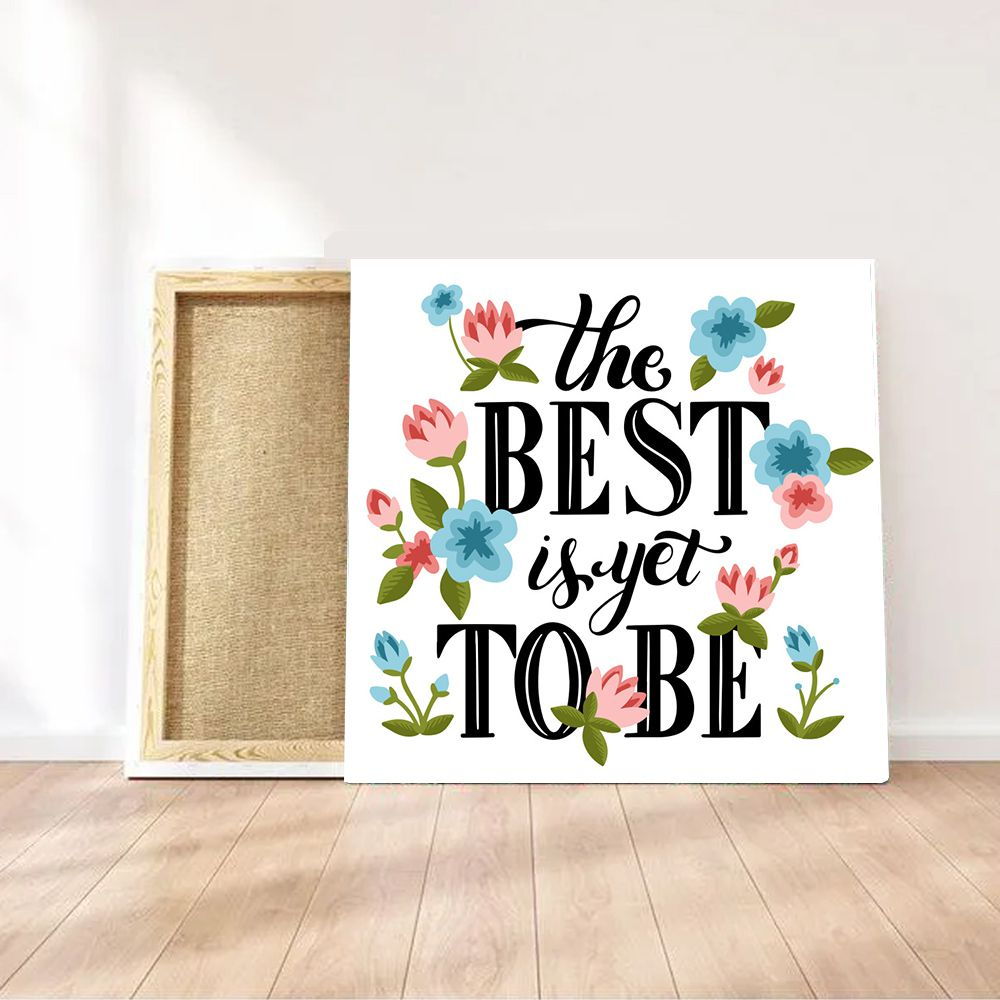 Tela Decorativa The Best is Yet to Be  - TaColado