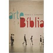 A Arte E A Biblia   Francis Schaeffer