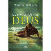 A Compaixão De Deus: A mensagem de Jonas para a igreja de Hoje  Augustos Nicodemus Lopes