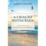 A Criação Restaurada | Albert M. Wolters