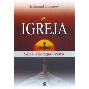 A Igreja - Série Teologia Crista   Edmund Clowney