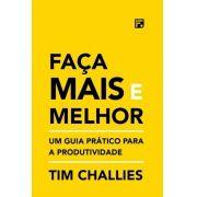 Faça Mais E Melhor: Um guia prático para a produtividade | Tim Challies
