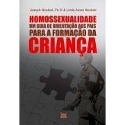 Homossexualidade: Guia de orientação aos pais para a formação da criança - JOSEPH NICOLOSI - LINDA AMES NICOLOSI