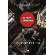 Igreja Centrada   Timothy Keller