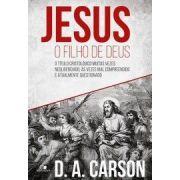 Jesus, o filho de Deus o título cristológico muitas vezes negligenciado, às vezes mal compreendido e atualmente questionado - D. A. CARSON