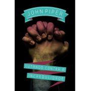 Lutando contra a incredulidade | JOHN PIPER