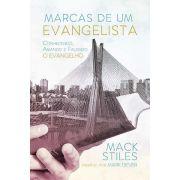Marcas De Um Evangelista - Conhecendo, amando e falando o Evangelho - Mack Stiles