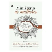 Ministério de Mulheres: Amando e servindo a igreja por meio da Palavra - GLORIA FURMAN , K. NIELSON