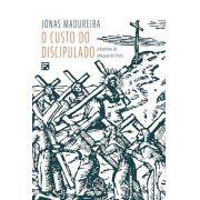 O Custo Do Discipulado: a doutrina da imitação de Cristo   Jonas Madureira