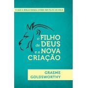 O FILHO DE DEUS E A NOVA CRIAÇÃO   GRAEME GOLSWORTHY , GRAEME GOLSWORTHY