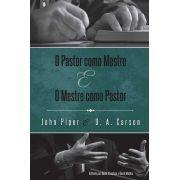 O Pastor Como Mestre E O Mestre Como Pastor: Mente e Coração | D. A. Carson