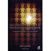 Os Conflitos No Lar E As Escolhas Do Pacificador - Ken Sande e Tom Raabe