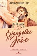 Os Milagres De Jesus No Evangelho De João   Augustus Nicodemus Lopes