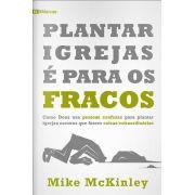 Plantar Igrejas é para os Fracos   Mike McKinley