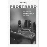 PROSTRADO - UMA ABORDAGEM BÍBLICA DA DEPRESSÃO E DA SOLIDÃO
